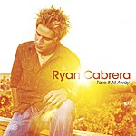 Ryan Cabrera Take It All Away