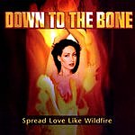 Down To The Bone Spread Love Like Wildfire