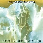 The Rusticators Talking With The Dead
