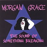 Morgan Grace The Sound Of Something Breaking
