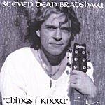 Steven Bradshaw Things I Know