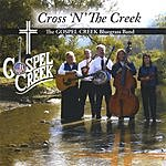 The Gospel Creek Bluegrass Band Cross 'N' The Creek