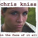 Chris Kniss In The Face Of It All