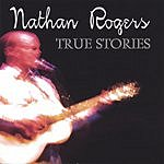 Nathan Rogers True Stories