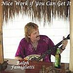 Ralph Famiglietti Nice Work If You Can Get It