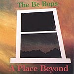 The Be Bops A Place Beyond
