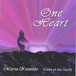 Maria Kostelas One Heart: Healing Native And Classical Flute Melodies For Stress Reduction, Relaxation & Meditation