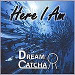 Dream Catcha Here I Am
