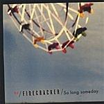 Firecracker So Long Someday