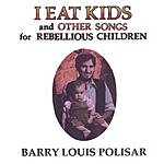 Barry Louis Polisar I Eat Kids And Other Songs For Rebellious Children