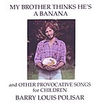 Barry Louis Polisar My Brother Thinks He's A Banana And Other Provocative Songs For Children