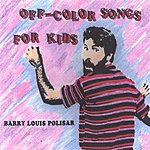 Barry Louis Polisar Off-Color Songs For Kids