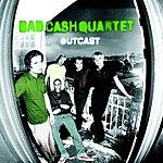 Bad Cash Quartet Outcast