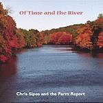 Chris Sipos & The Farm Report Of Time And The River