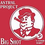 Astral Project Big Shot