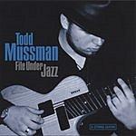 Todd Mussman File Under Jazz