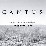 Cantus ...Against The Dying Of The Light