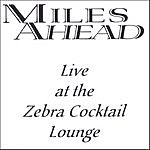 Miles Ahead Live At The Zebra Cocktail Lounge
