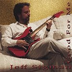 Jeff Sigman Good For Me