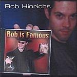 Bob Hinrichs Bob Is Famous