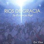 Rios De Gracia Su Presencia Llegó