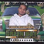 Young Muhammad Get The Green Boy... By All Means Boy!