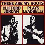 Clifford Jordan These Are My Roots: Clifford Jordan Plays Leadbelly