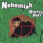 Nehemiah Hunted Prey