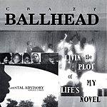 Crazy Ballhead Livin' The Plot Of My Life's Novel (Parental Advisory)