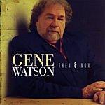 Gene Watson Then & Now