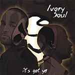 Ivory Soul It's Got Ya