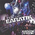 Earatik Statik Feelin' Earatik