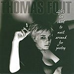 Thomas Fout Life's Too Short To Wait Around For Poetry