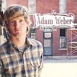 Adam Weber All I'm Not