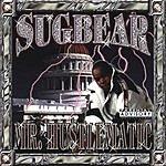 Mr. Hustlematic (A.K.A. Sugbear) Mr. Hustlematic (Parental Advisory)