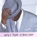 Gary L. Wyatt, Sr. 25 Years Later