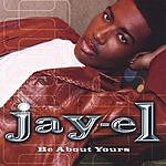 Jay-El Be About Yours