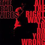 The Bad Vibes All The Right Ways To Do You Wrong