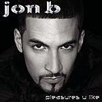 Jon B. Pleasures U Like