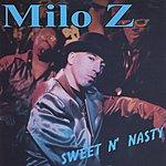 Milo Z Sweet N' Nasty