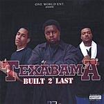 Texabama Built 2 Last (Parental Advisory)