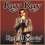 Kay Kay Keep It Movin'