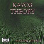 Kayos Theory Matter Of Fact