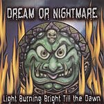 Dream Or Nightmare Light Burning Bright Till The Dawn