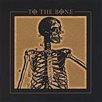To The Bone To The Bone
