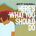 Jeff Caudill Here's What You Should Do