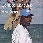 Deep Cover Bounce That Ass