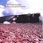 The Mold Monkies O Brave Yet Ignorant Swine