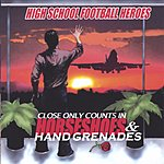 High School Football Heroes Close Only Counts In Horseshoes & Handgrenades