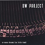 The DW Project So Many Dreams (So Little Time)